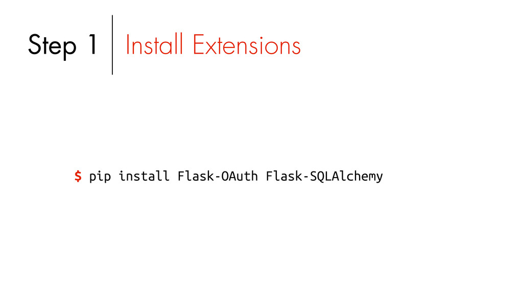 $ pip install Flask-OAuth Flask-SQLAlchemy Step...