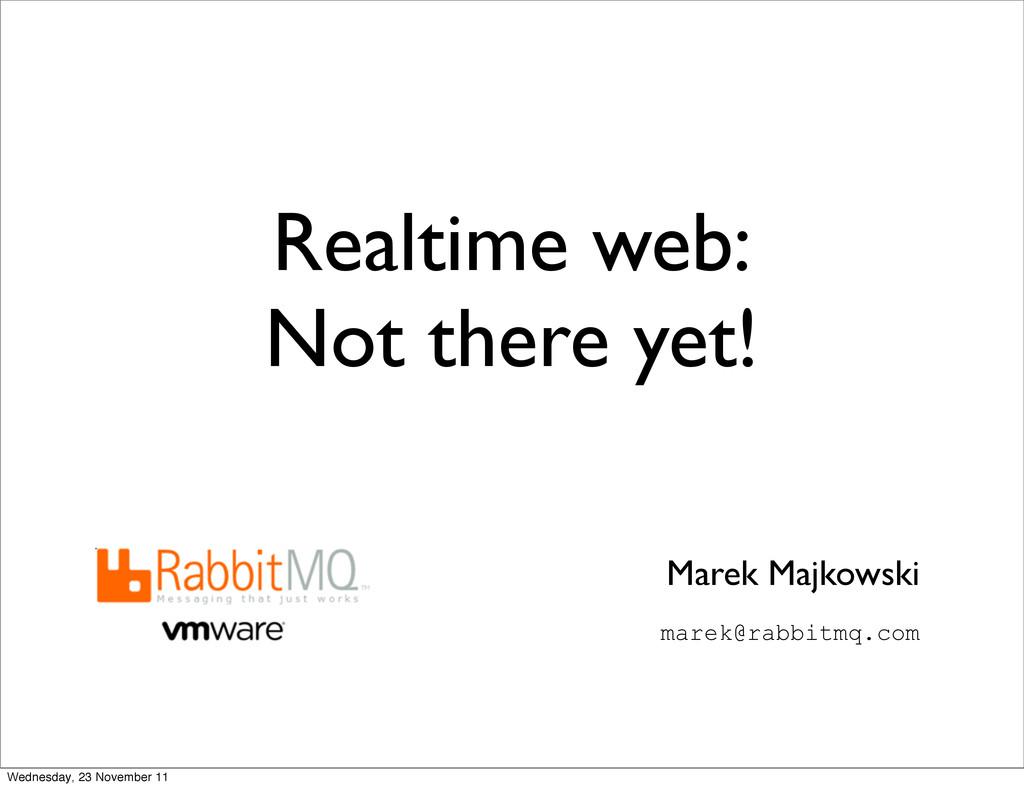 Realtime web: Not there yet! Marek Majkowski ma...