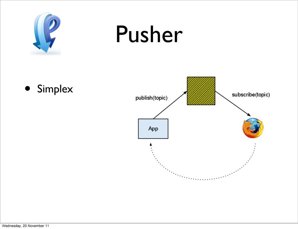 Pusher • Simplex Wednesday, 23 November 11