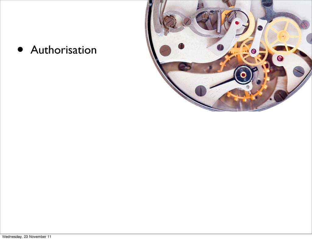 • Authorisation Wednesday, 23 November 11