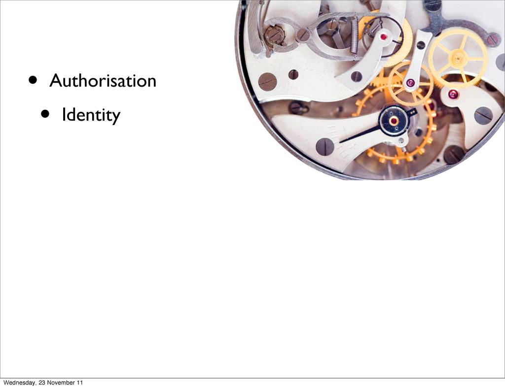 • Authorisation • Identity Wednesday, 23 Novemb...