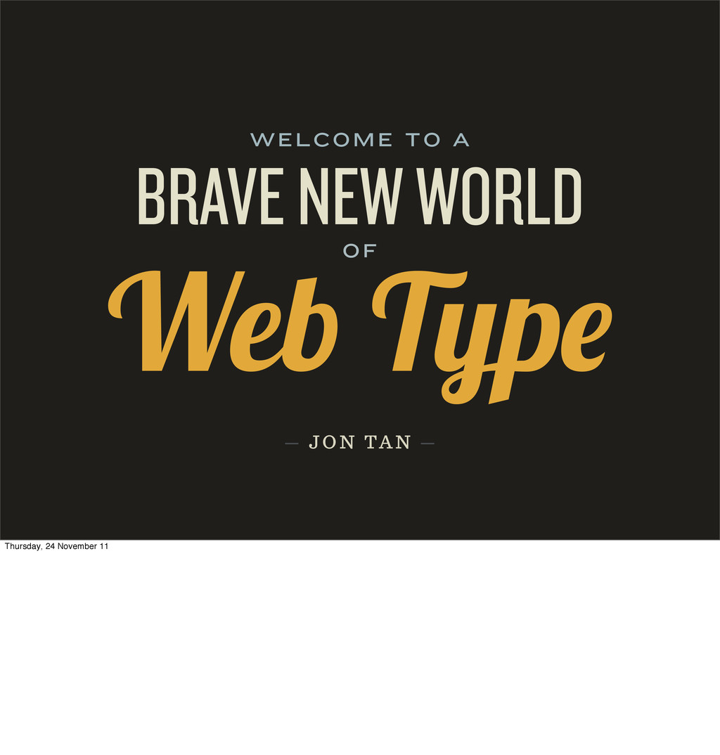 WELCOME TO A BRAVE NEW WORLD OF — JON TAN — Web...