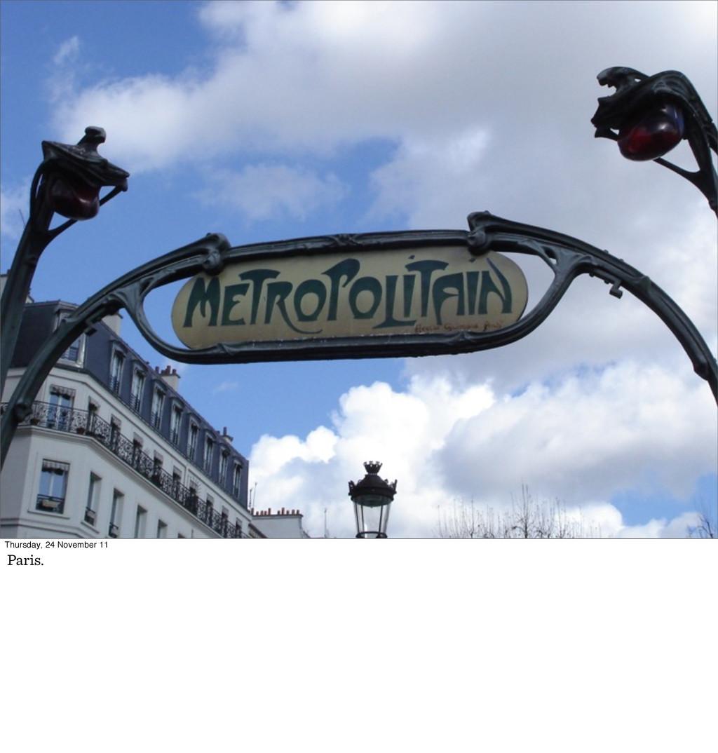 Thursday, 24 November 11 Paris.