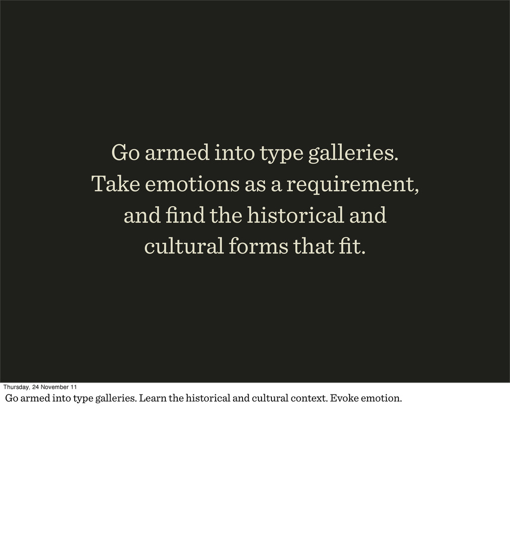 Go armed into type galleries. Take emotions as ...