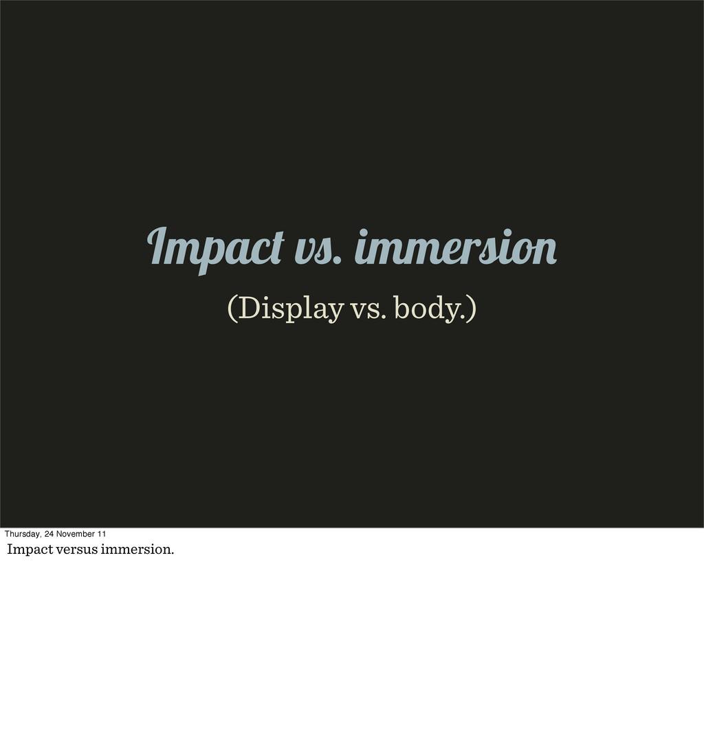 Impac v . immersio (Display vs. body.) Thursday...