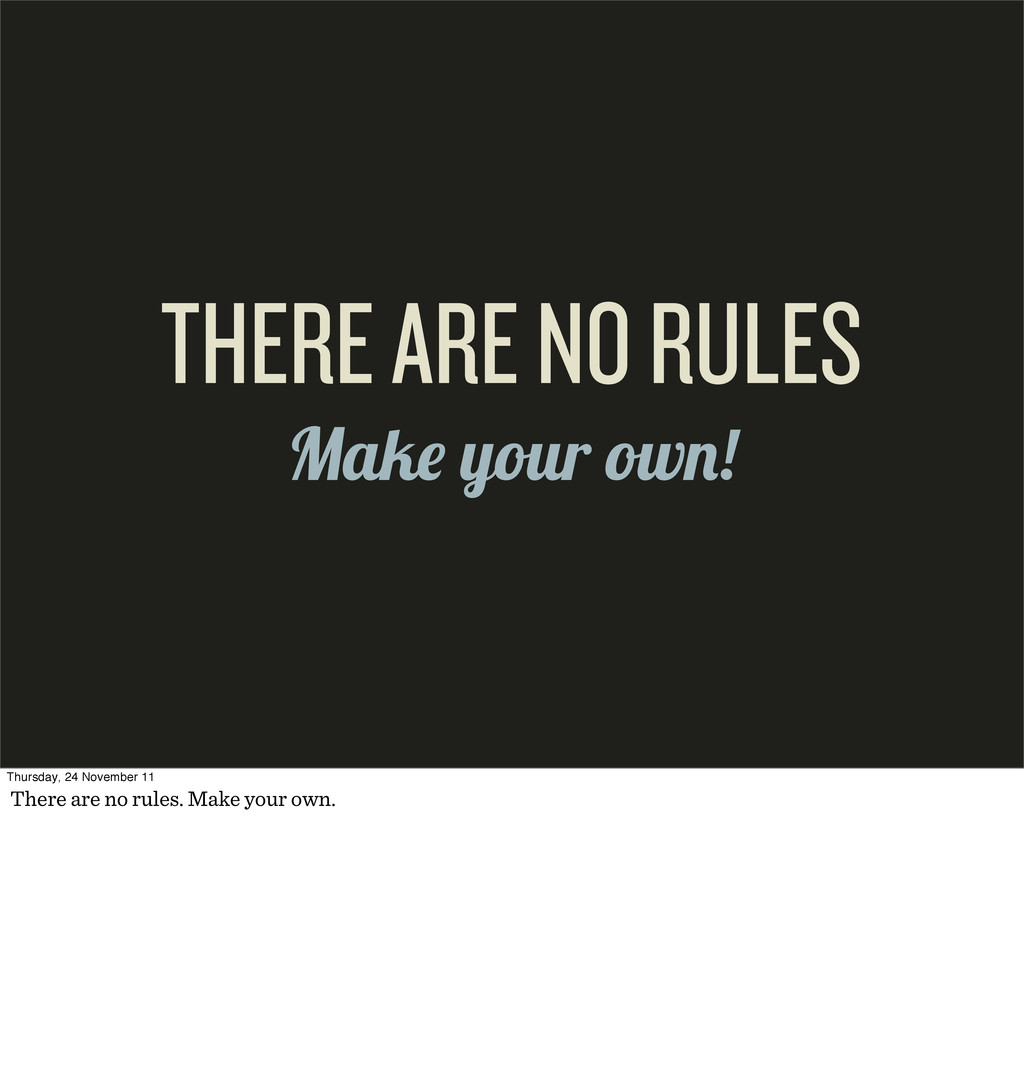Mak your ow ! THERE ARE NO RULES Thursday, 24 N...