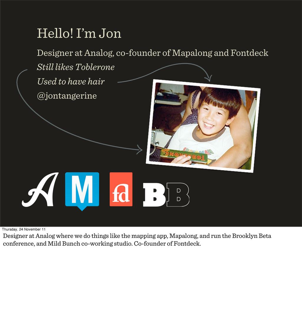 Hello! I'm Jon Designer at Analog, co-founder o...