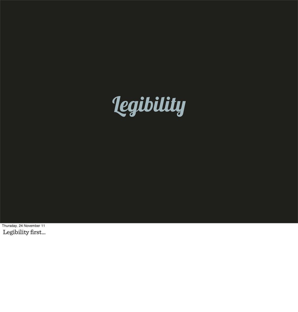 Legibilit Thursday, 24 November 11 Legibility fi...