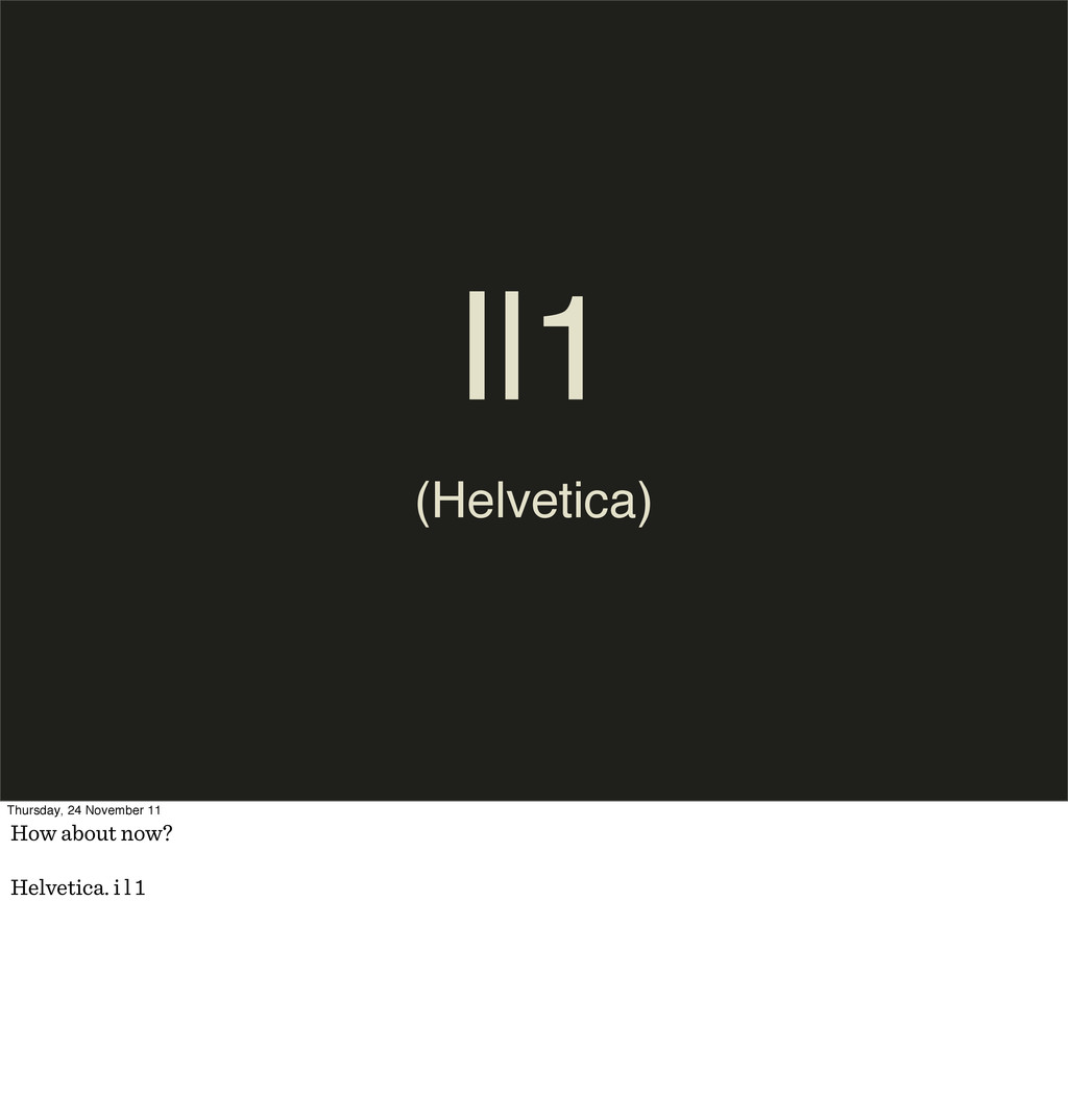 Il1 (Helvetica) Thursday, 24 November 11 How ab...