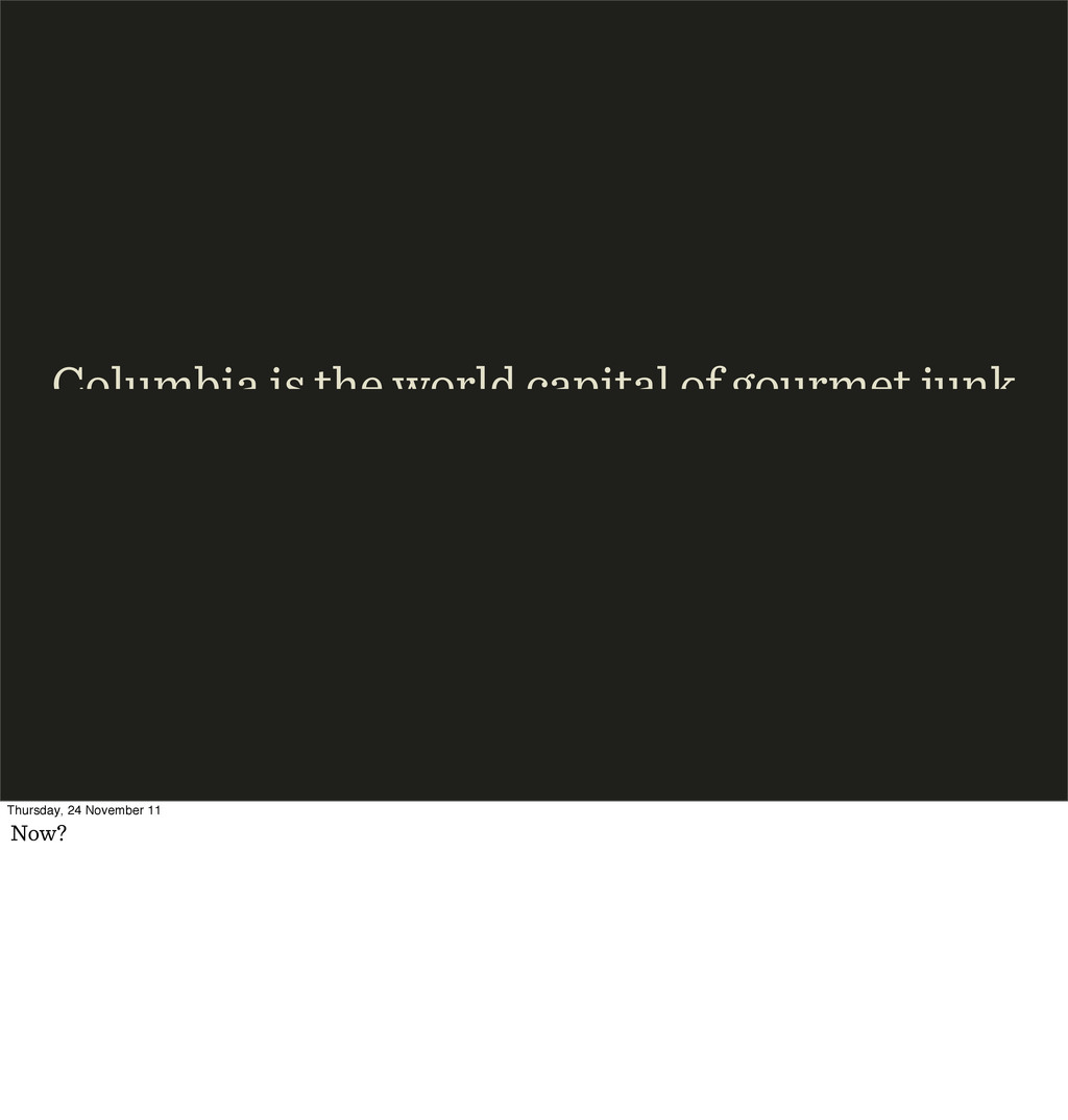 Columbia is the world capital of gourmet junk T...