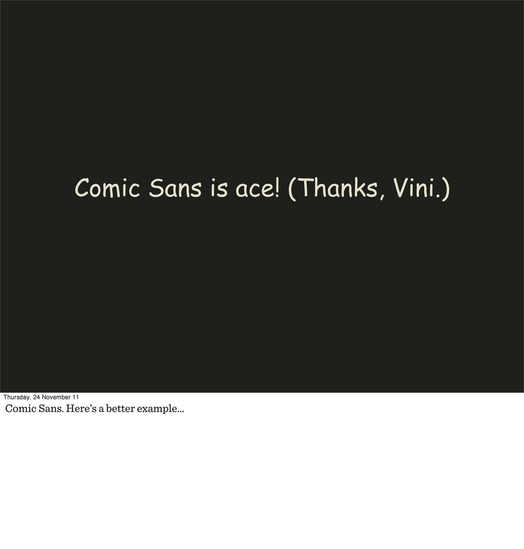 Comic Sans is ace! (Thanks, Vini.) Thursday, 24...