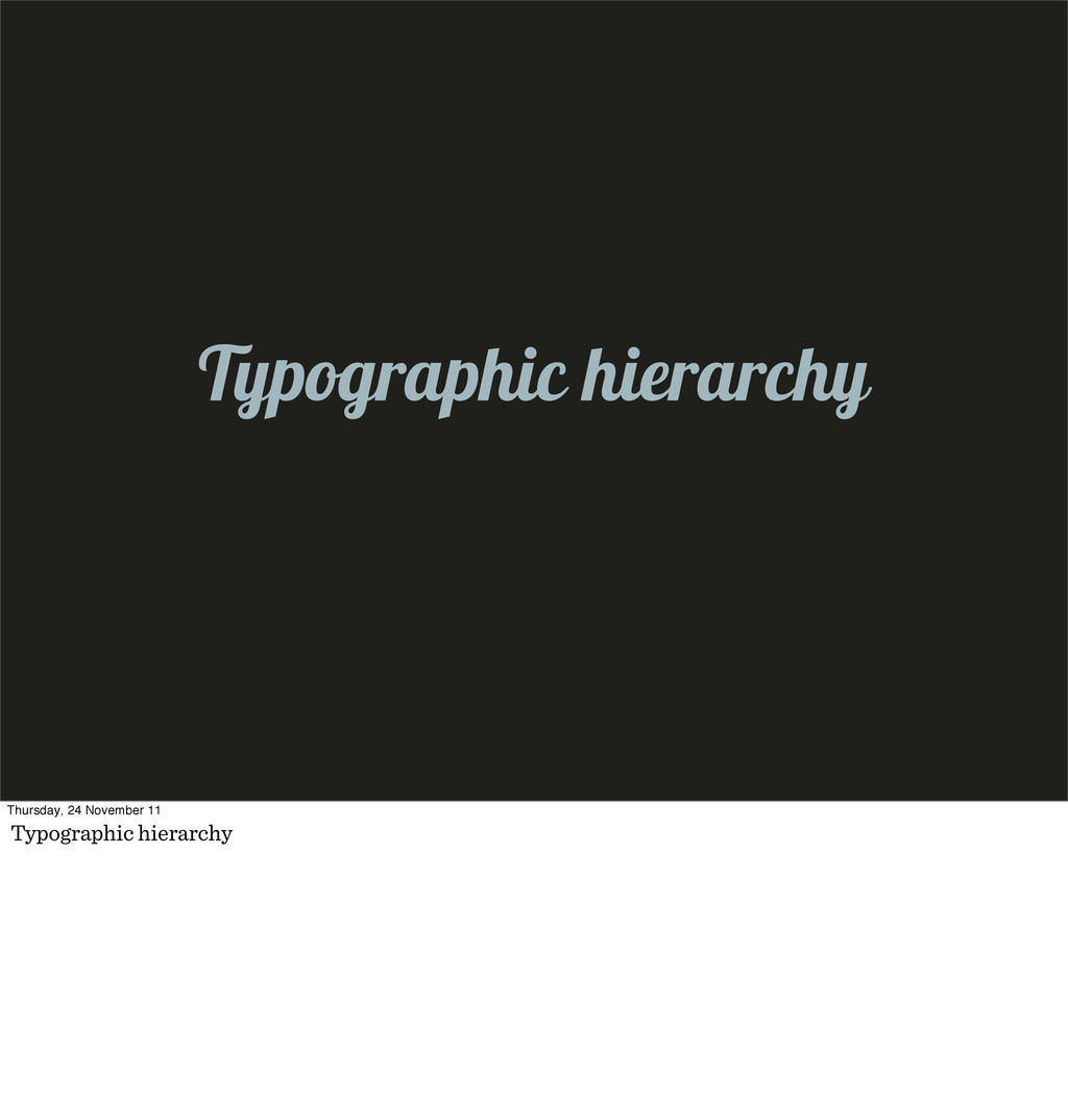 Typographic hierarchy Thursday, 24 November 11 ...
