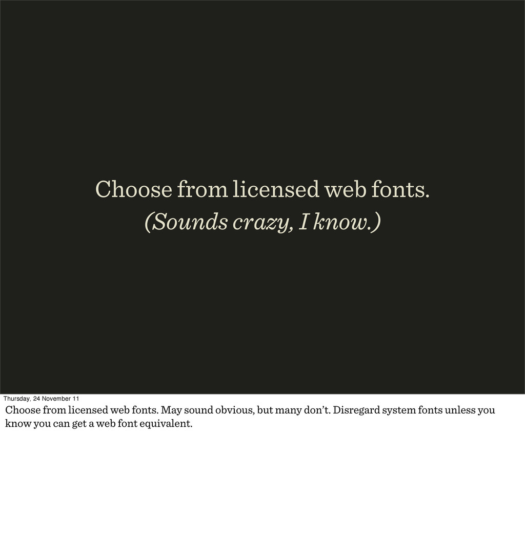 Choose from licensed web fonts. (Sounds crazy, ...