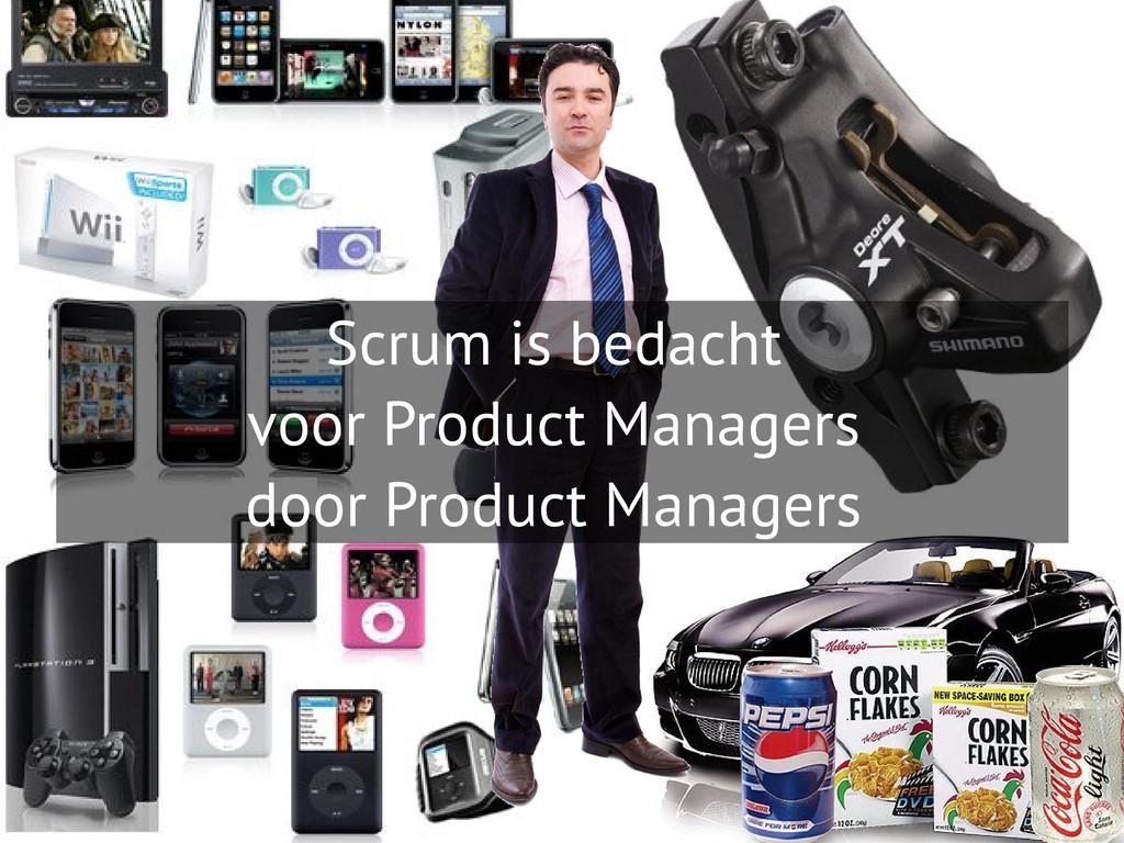 Scrum is bedacht voor Product Managers door Pro...