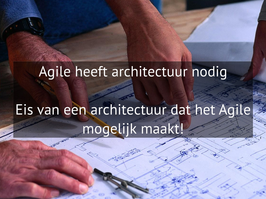 Agile heeft architectuur nodig Eis van een arch...
