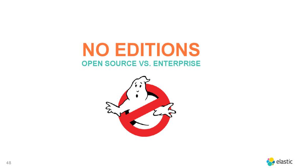 48 NO EDITIONS OPEN SOURCE VS. ENTERPRISE