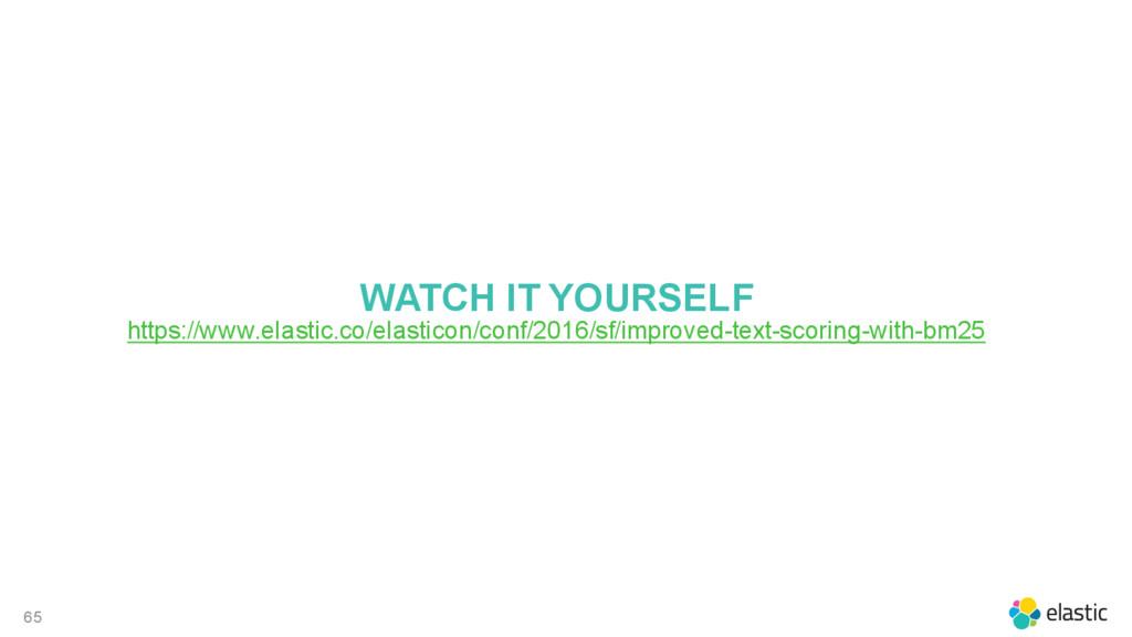 65 WATCH IT YOURSELF https://www.elastic.co/ela...