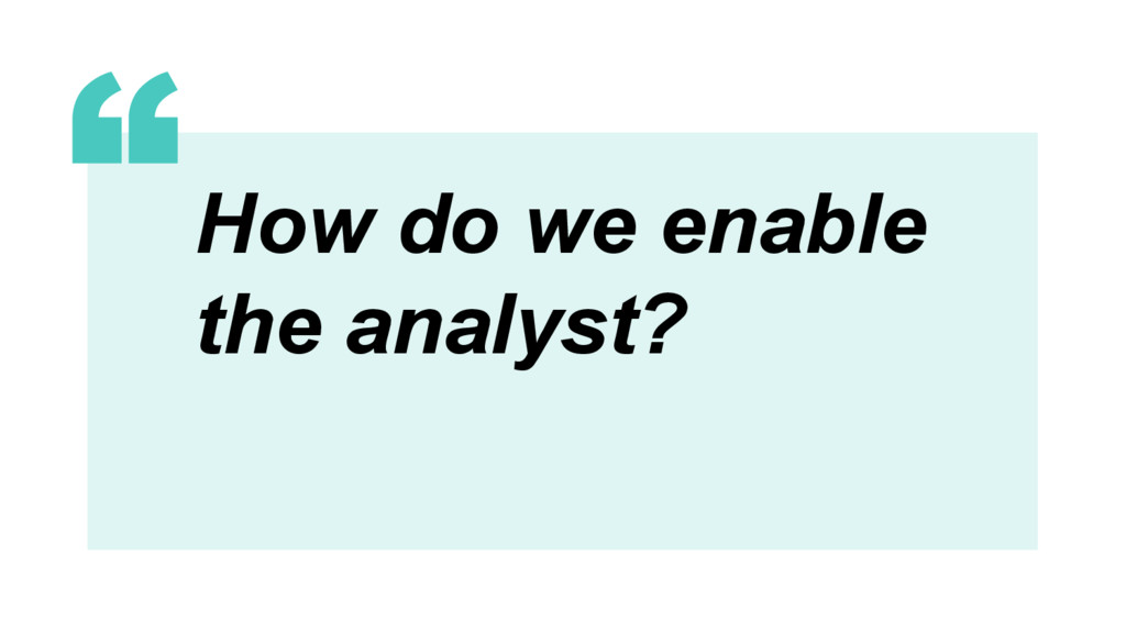 69 5 How do we enable the analyst?