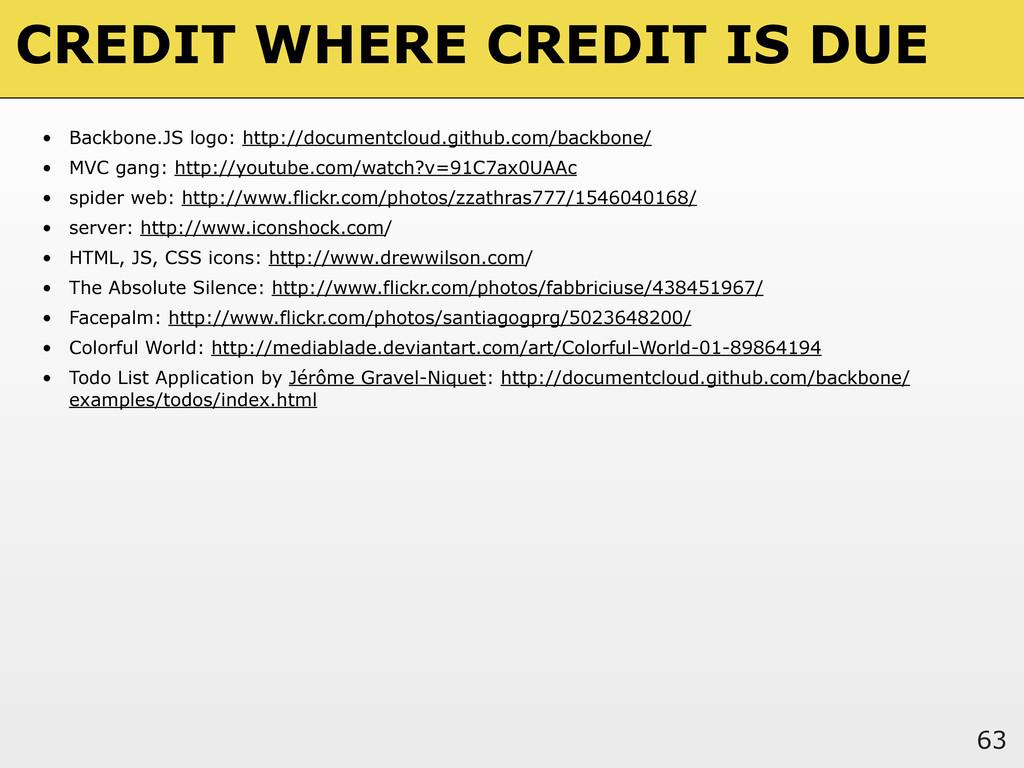 CREDIT WHERE CREDIT IS DUE 63 • Backbone.JS log...
