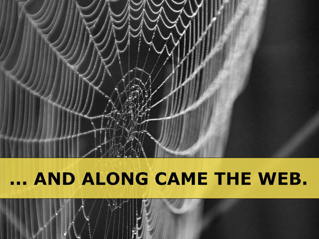 ... AND ALONG CAME THE WEB.
