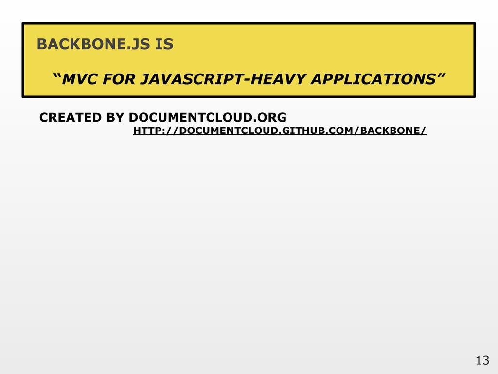 """13 BACKBONE.JS IS """"MVC FOR JAVASCRIPT-HEAVY APP..."""