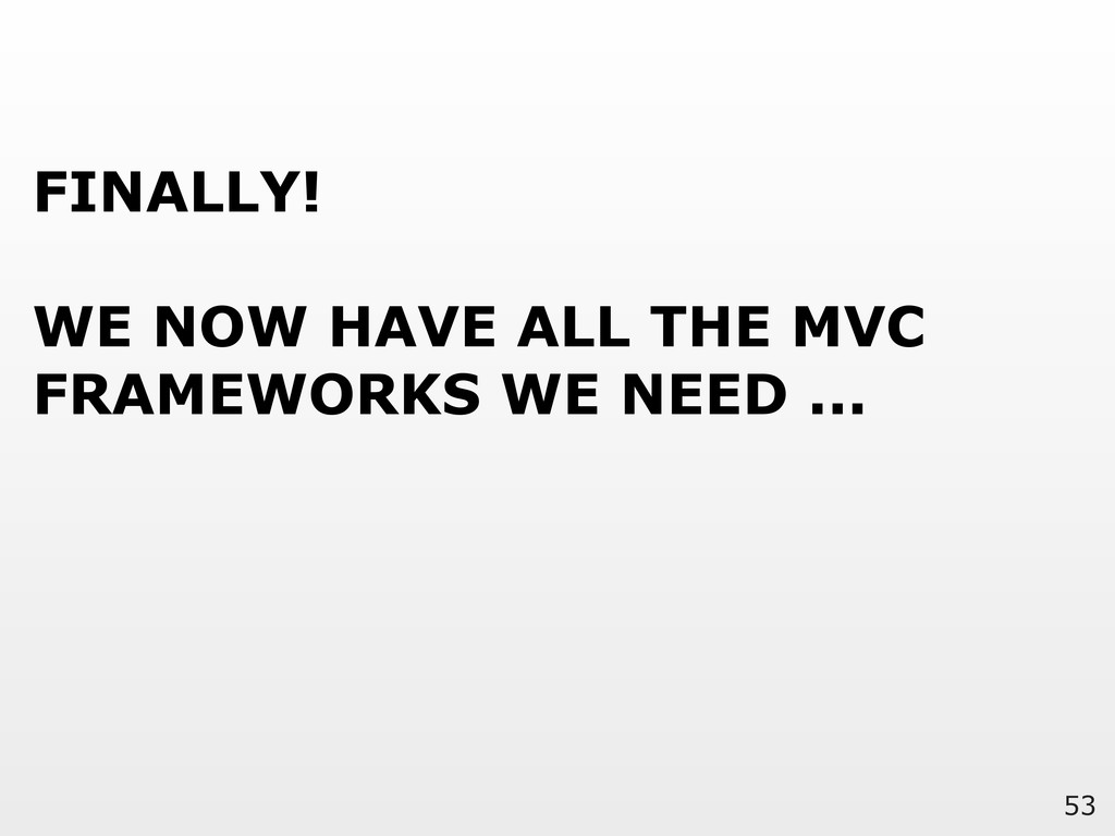 53 FINALLY! WE NOW HAVE ALL THE MVC FRAMEWORKS ...