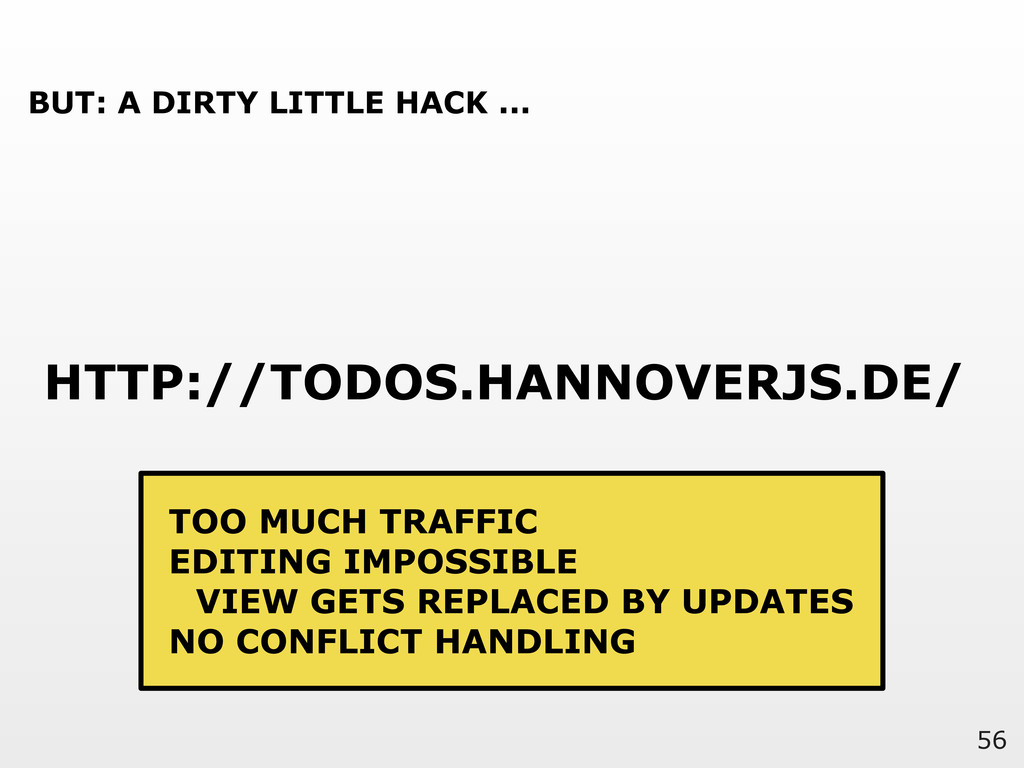 56 HTTP://TODOS.HANNOVERJS.DE/ BUT: A DIRTY LIT...