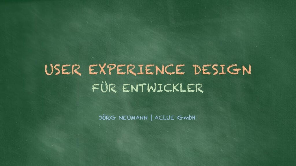 JÖRG NEUMANN | ACLUE GmbH USER EXPERIENCE DESIG...