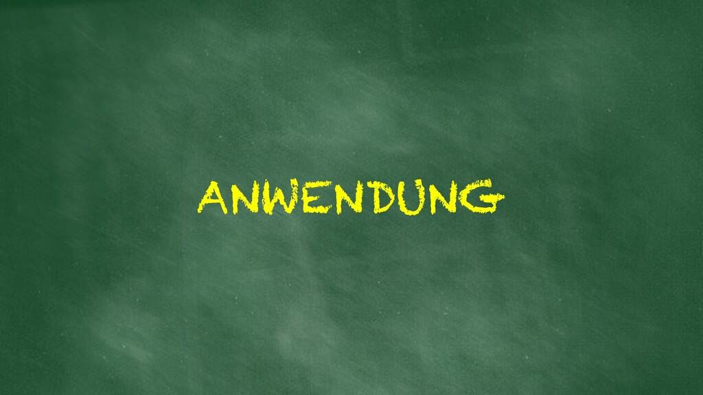 ANWENDUNG