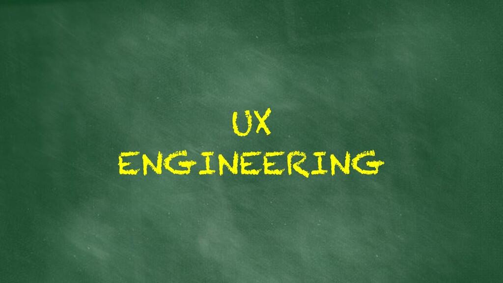 UX ENGINEERING