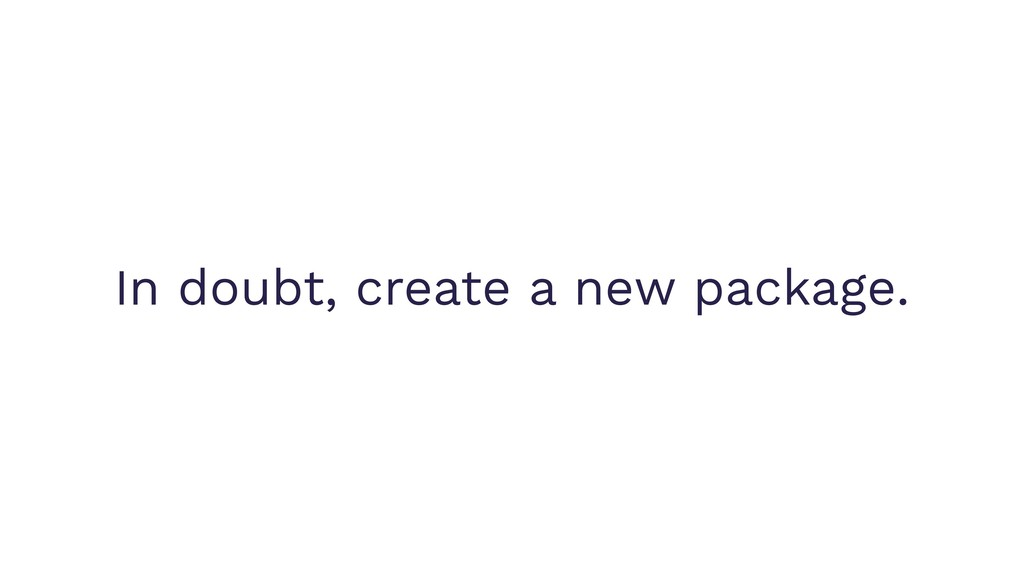 In doubt, create a new package.