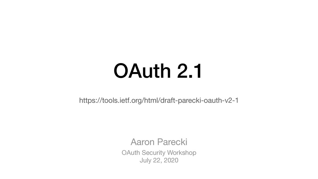 OAuth 2.1 Aaron Parecki OAuth Security Workshop...