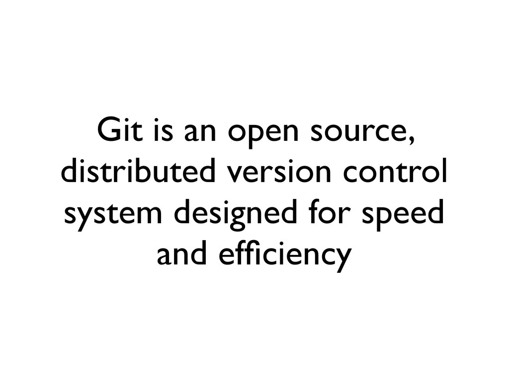 Git is an open source, distributed version cont...