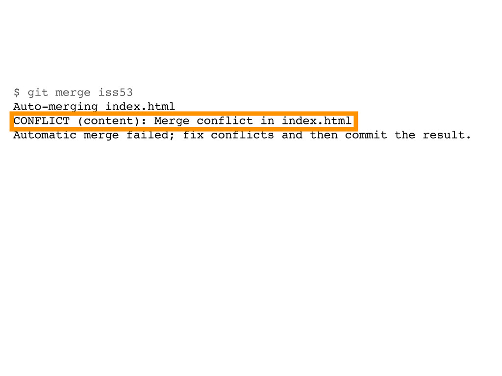 $ git merge iss53 Auto-merging index.html CONFL...