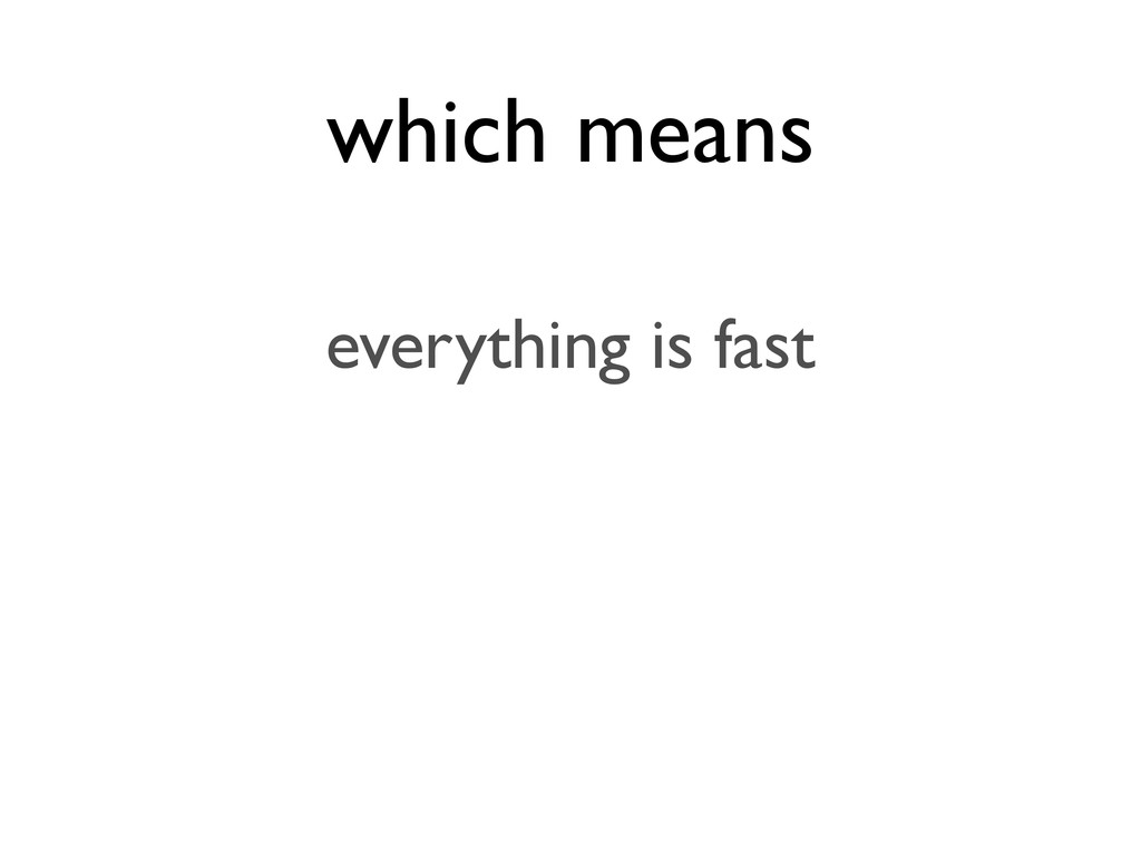 which means everything is fast