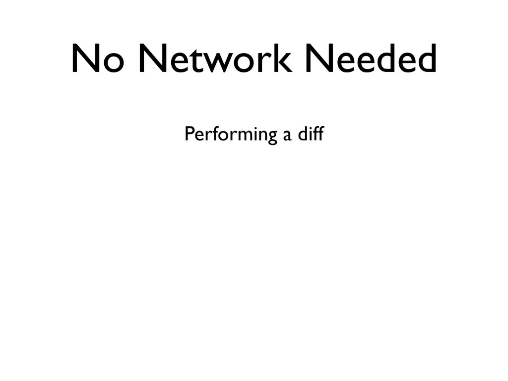 No Network Needed Performing a diff