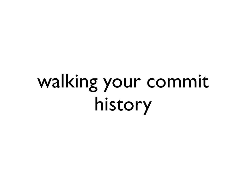 walking your commit history