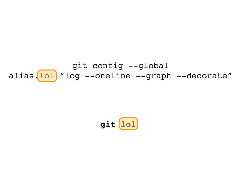 "git config --global alias.lol ""log --oneline --..."