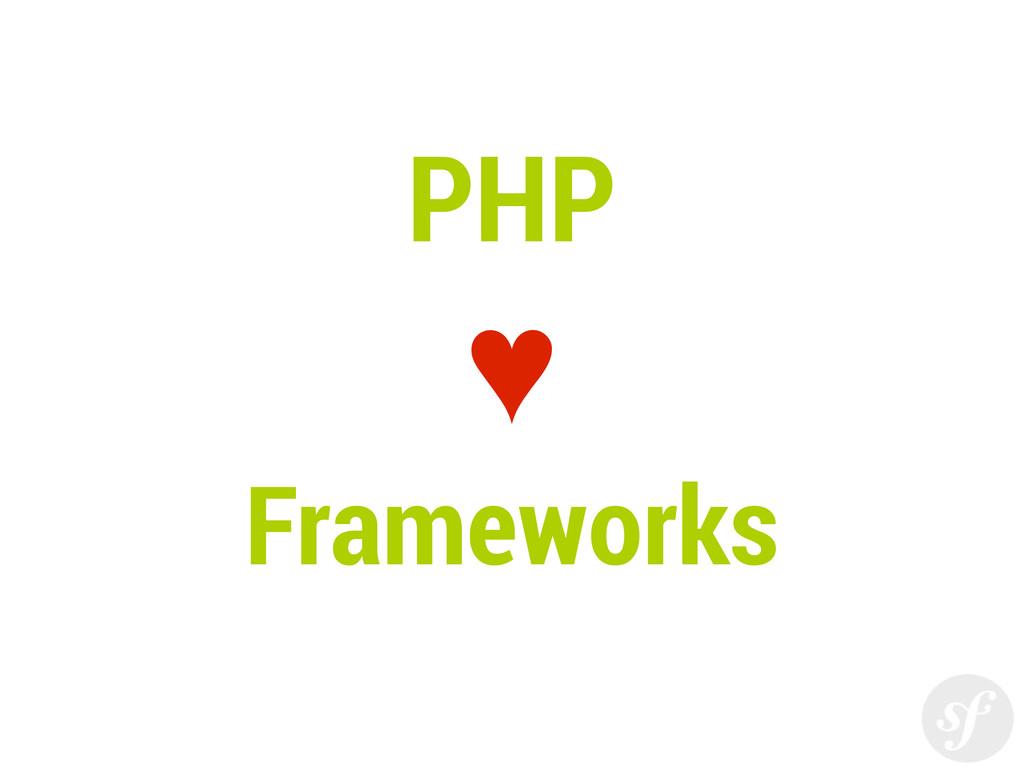 PHP ♥ Frameworks