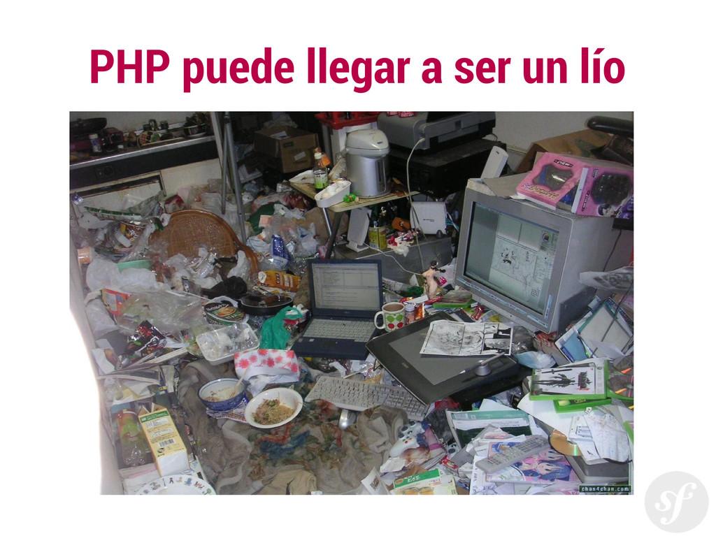 PHP puede llegar a ser un lío