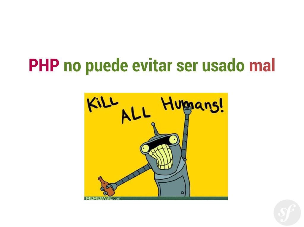 PHP no puede evitar ser usado mal