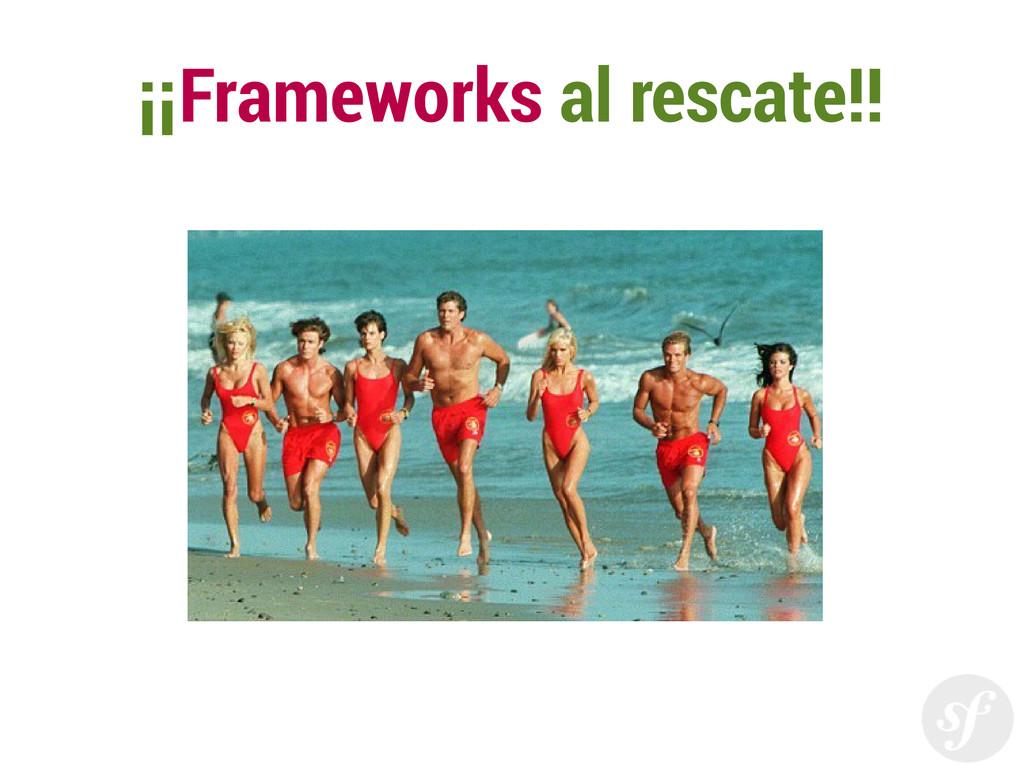 ¡¡Frameworks al rescate!!