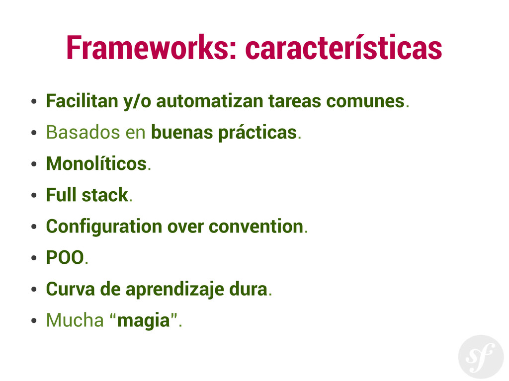 Frameworks: características ● Facilitan y/o aut...