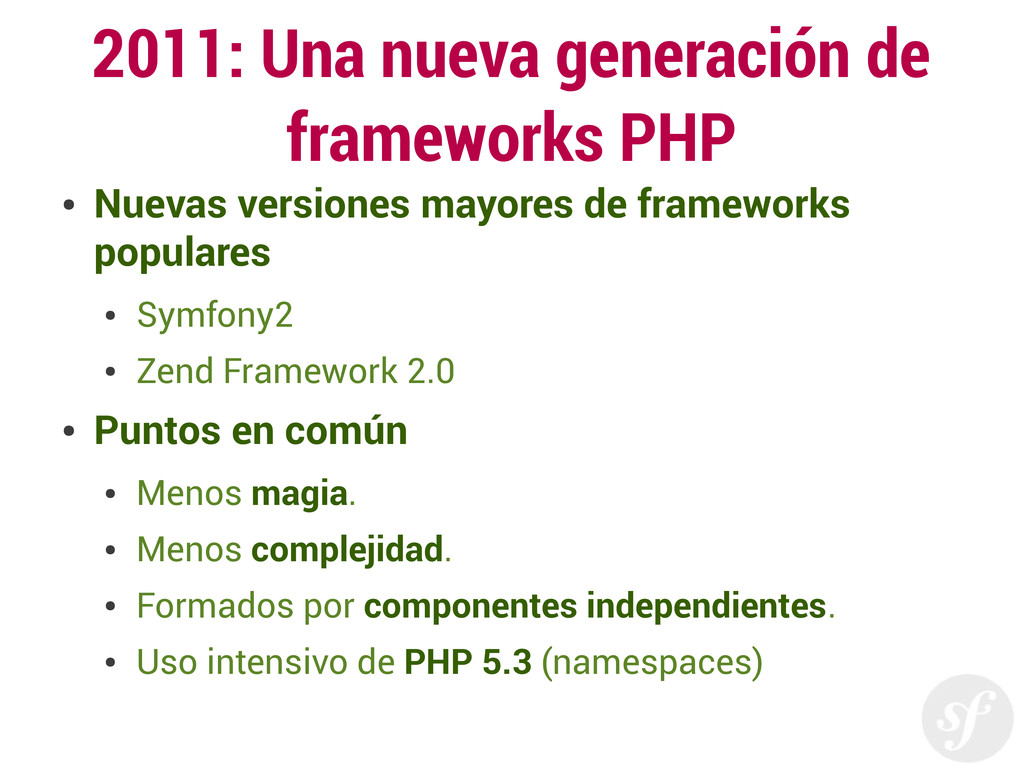 2011: Una nueva generación de frameworks PHP ● ...