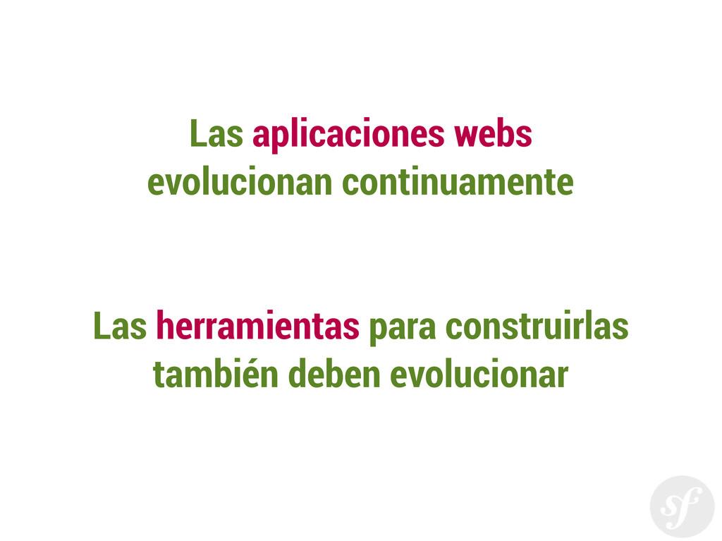 Las aplicaciones webs evolucionan continuamente...