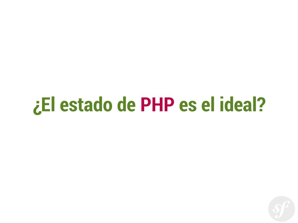 ¿El estado de PHP es el ideal?