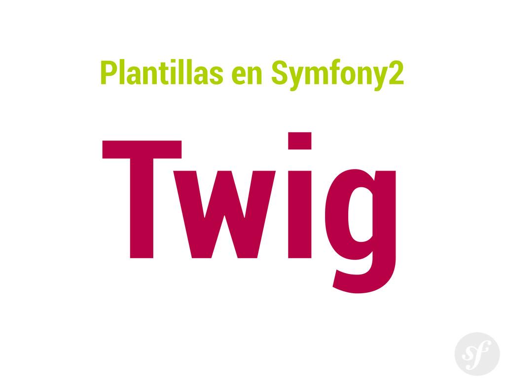 Plantillas en Symfony2 Twig