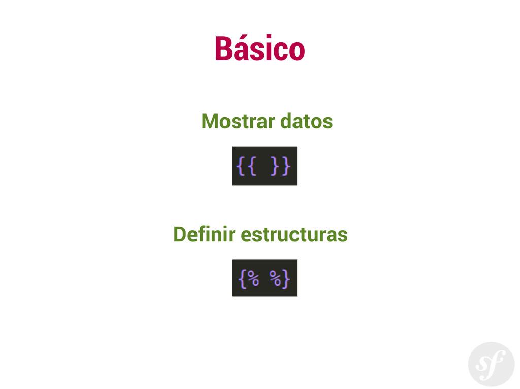 Básico Mostrar datos Definir estructuras