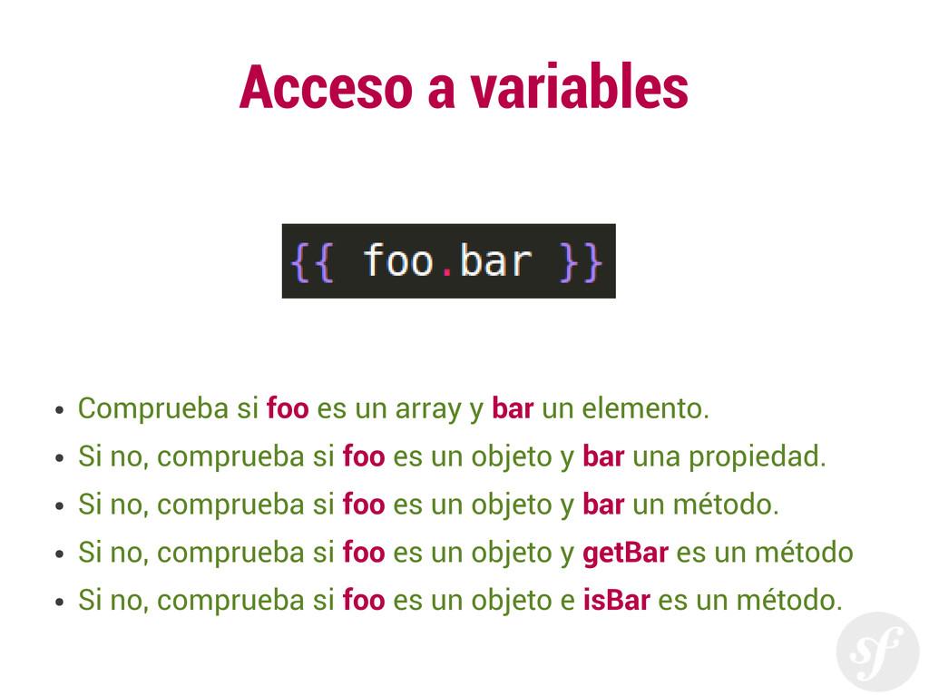 Acceso a variables ● Comprueba si foo es un arr...