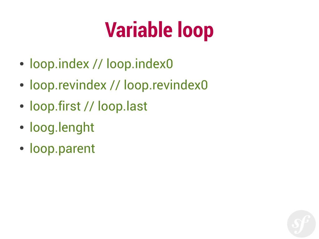 Variable loop ● loop.index // loop.index0 ● loo...